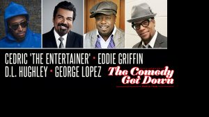 The Comedy Get Down Starring Cedric The Entertainer, Eddie Griffin, D. L. Hughley & George Lopez